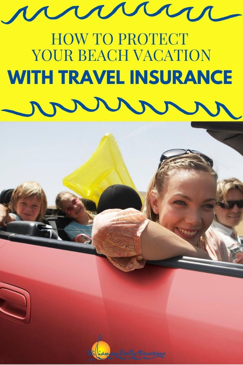 How to Protect Your Beach Vacation with Travel Insurance | Williamson Realty Vacations